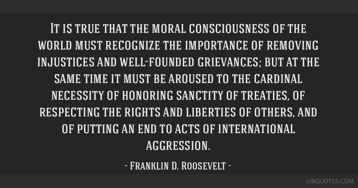 It is true that the moral consciousness of the world must recognize the importance of removing injustices and well-founded grievances; but at the...