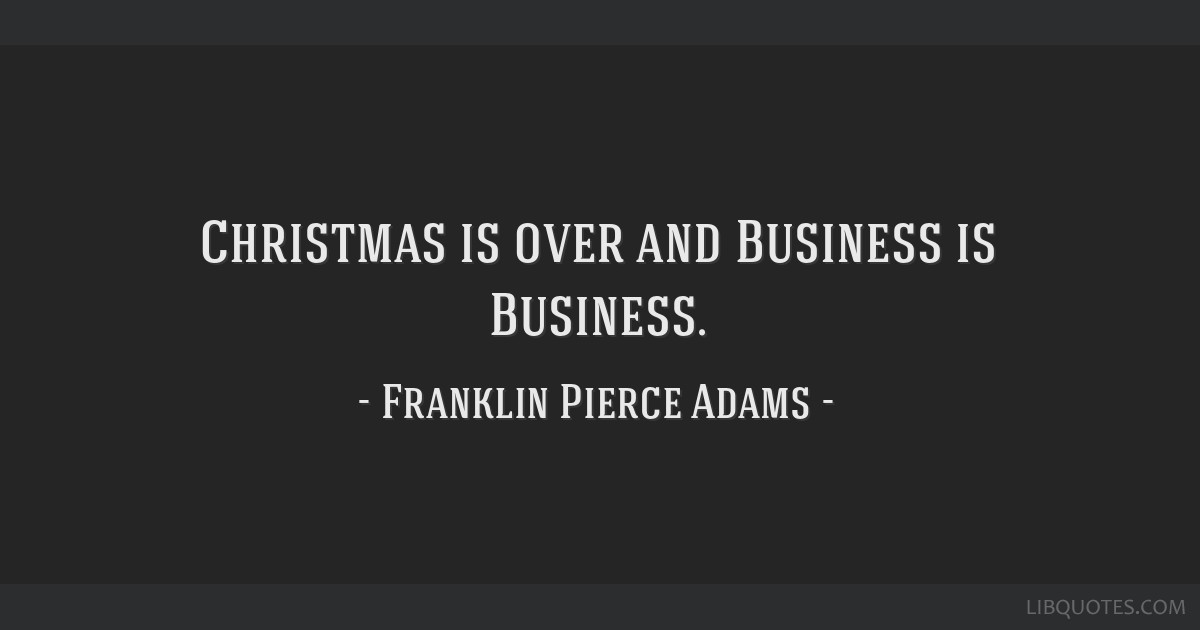 Christmas is over and Business is Business.