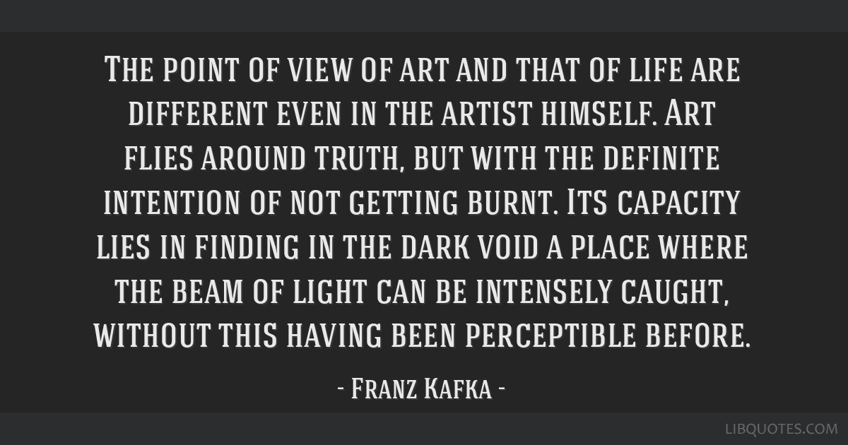 The point of view of art and that of life are different even in the artist himself. Art flies around truth, but with the definite intention of not...