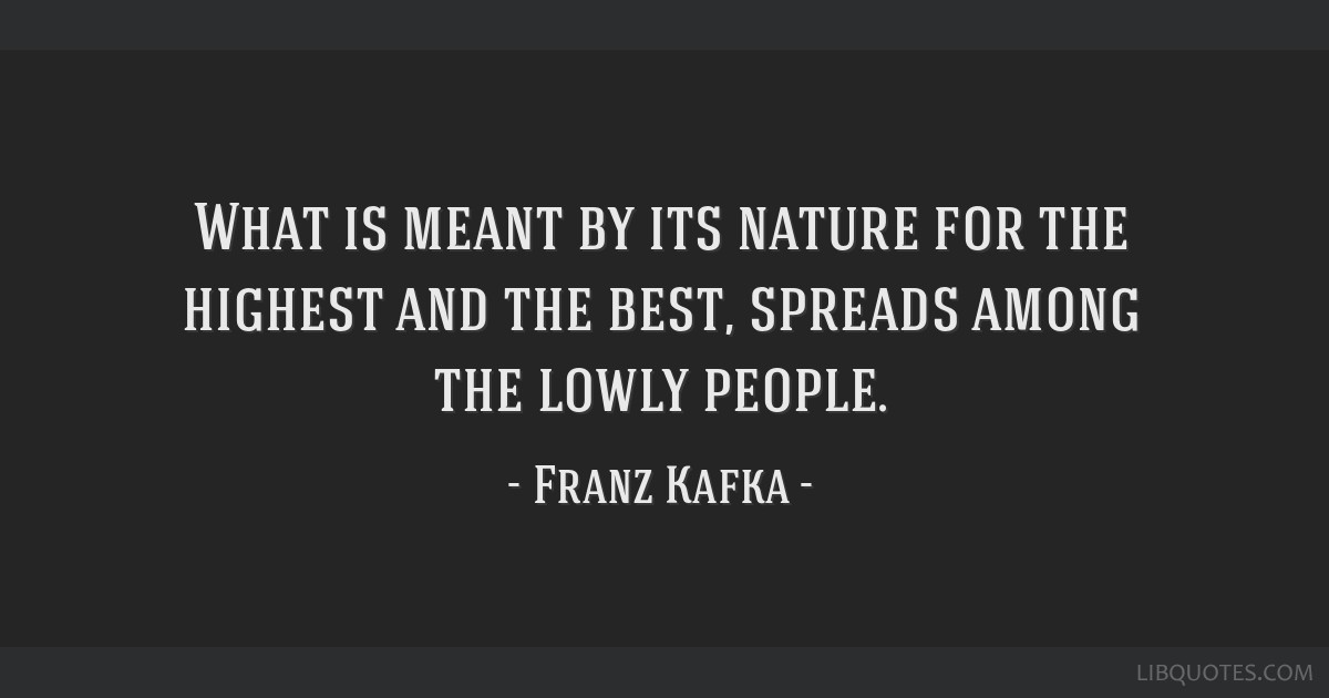 What is meant by its nature for the highest and the best, spreads among the lowly people.