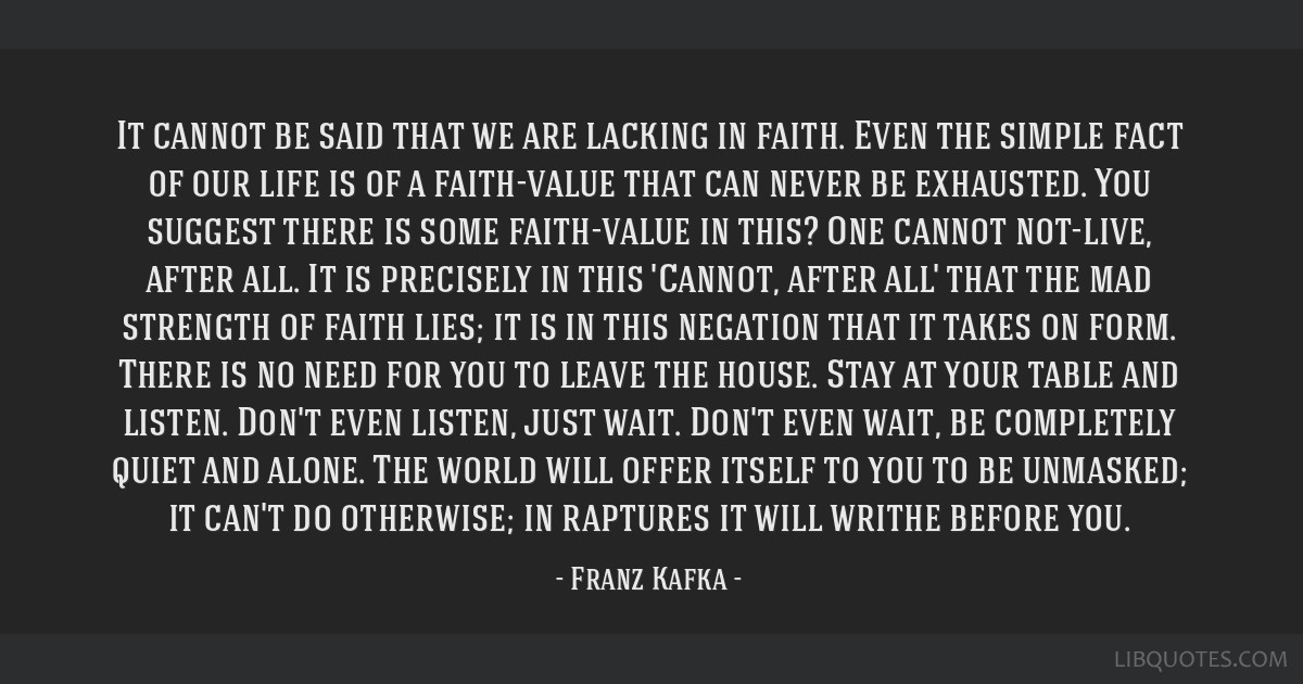 It cannot be said that we are lacking in faith. Even the simple fact of our life is of a faith-value that can never be exhausted. You suggest there...