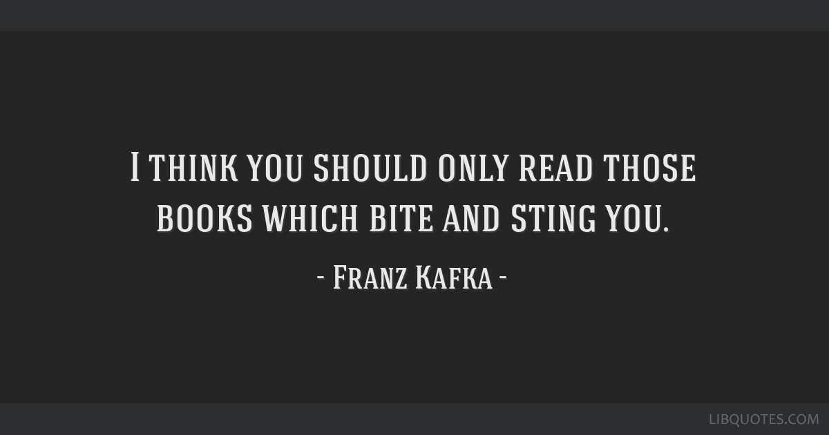 I think you should only read those books which bite and sting you.