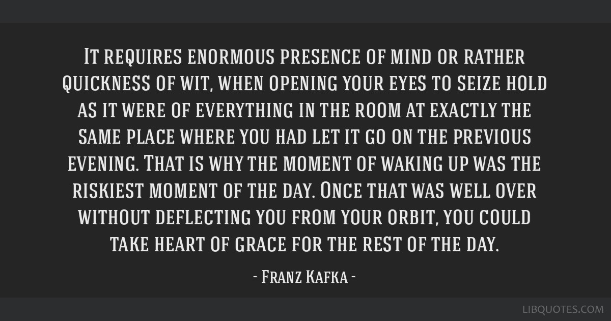 It requires enormous presence of mind or rather quickness of wit, when opening your eyes to seize hold as it were of everything in the room at...