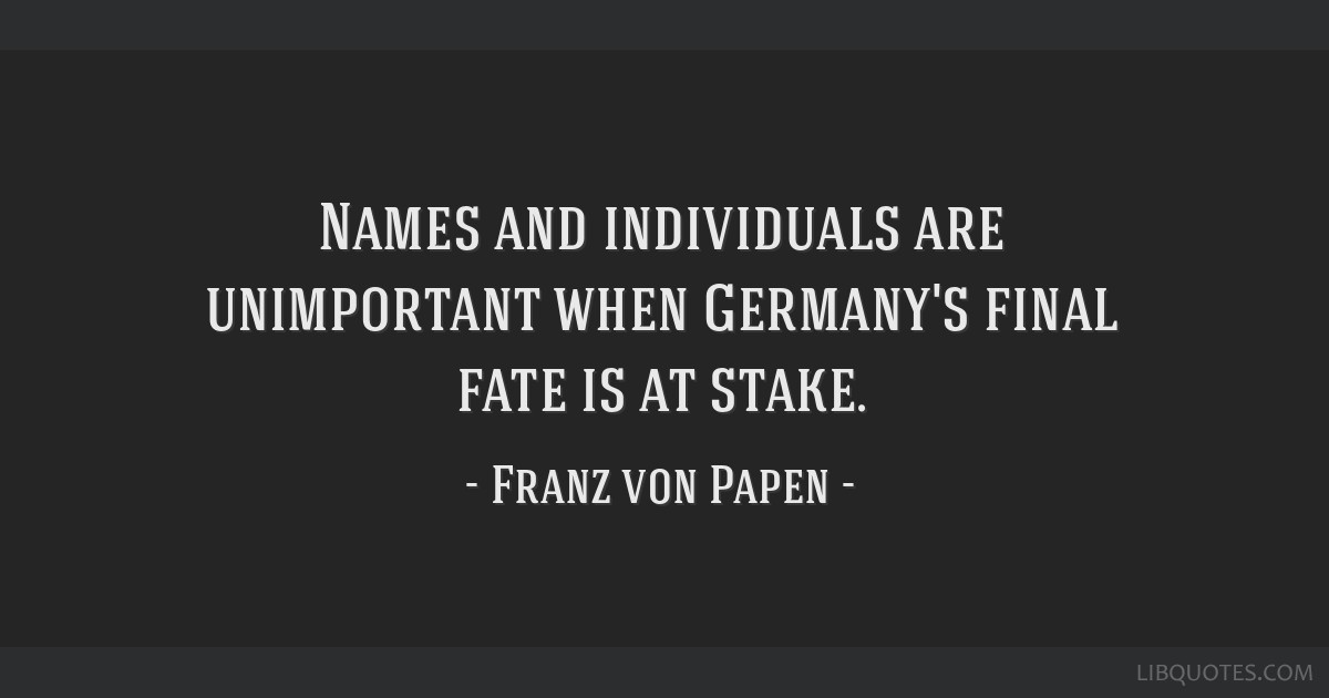 Names and individuals are unimportant when Germany's final fate is at stake.