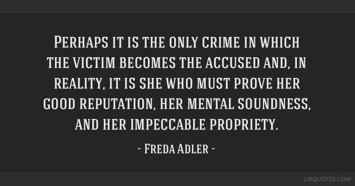 Perhaps it is the only crime in which the victim becomes the accused and, in reality, it is she who must prove her good reputation, her mental...