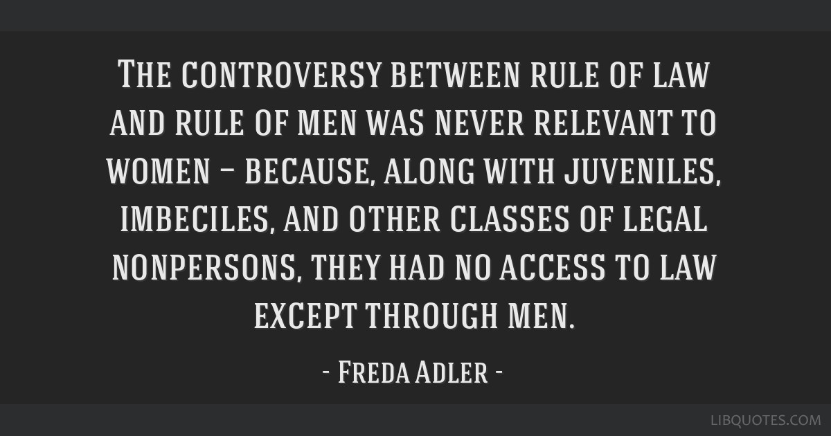 The controversy between rule of law and rule of men was never relevant to women — because, along with juveniles, imbeciles, and other classes of...