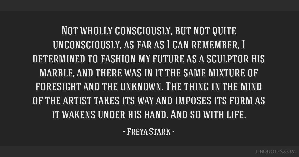 Not wholly consciously, but not quite unconsciously, as far as I can remember, I determined to fashion my future as a sculptor his marble, and there...