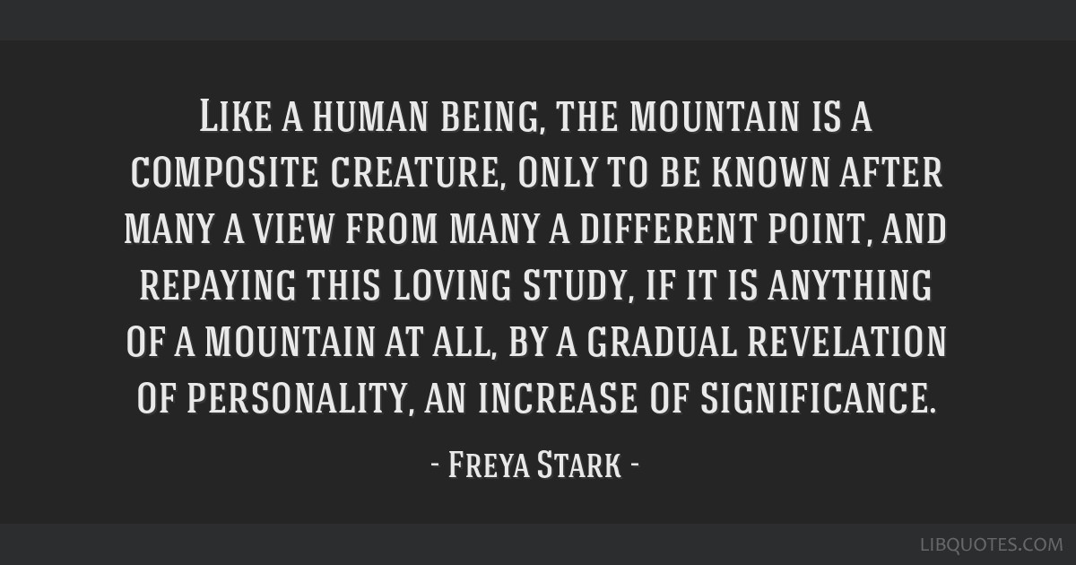 Like a human being, the mountain is a composite creature, only to be known after many a view from many a different point, and repaying this loving...