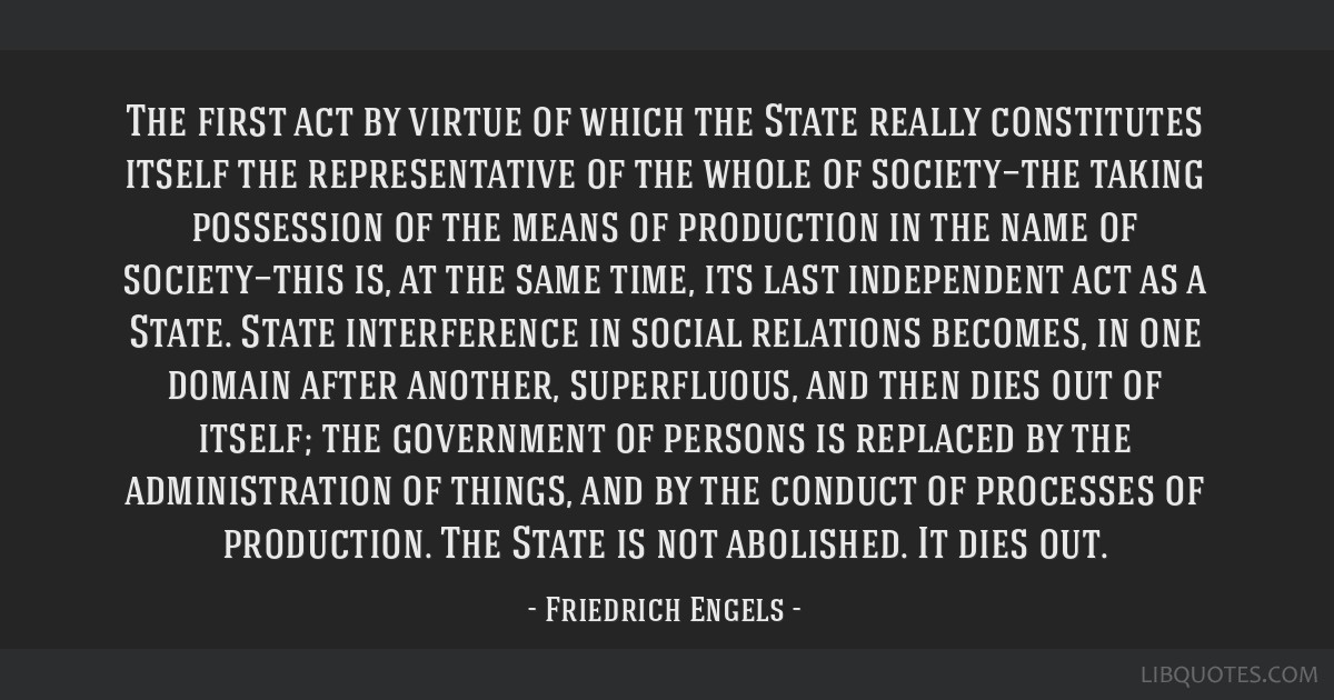 The first act by virtue of which the State really constitutes itself the representative of the whole of society—the taking possession of the means...