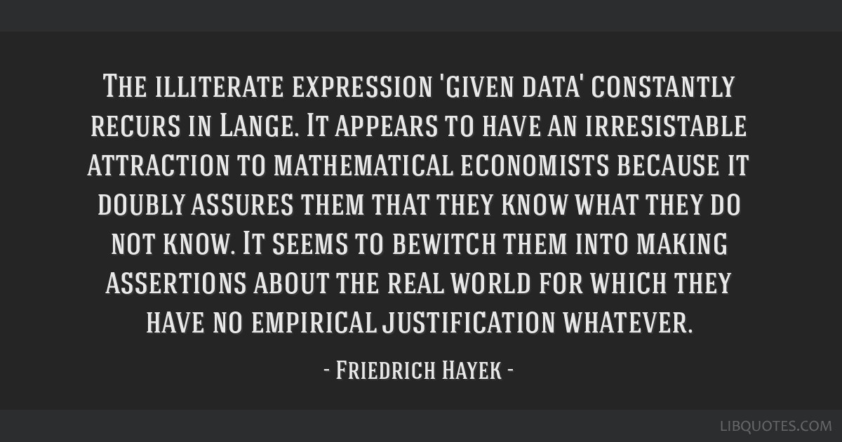 The illiterate expression 'given data' constantly recurs in Lange. It appears to have an irresistable attraction to mathematical economists because...