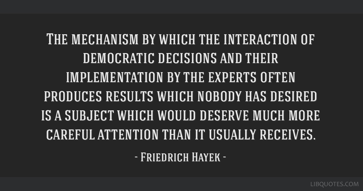 The mechanism by which the interaction of democratic decisions and their implementation by the experts often produces results which nobody has...
