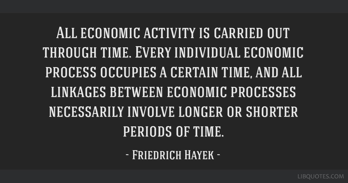 All economic activity is carried out through time. Every individual economic process occupies a certain time, and all linkages between economic...