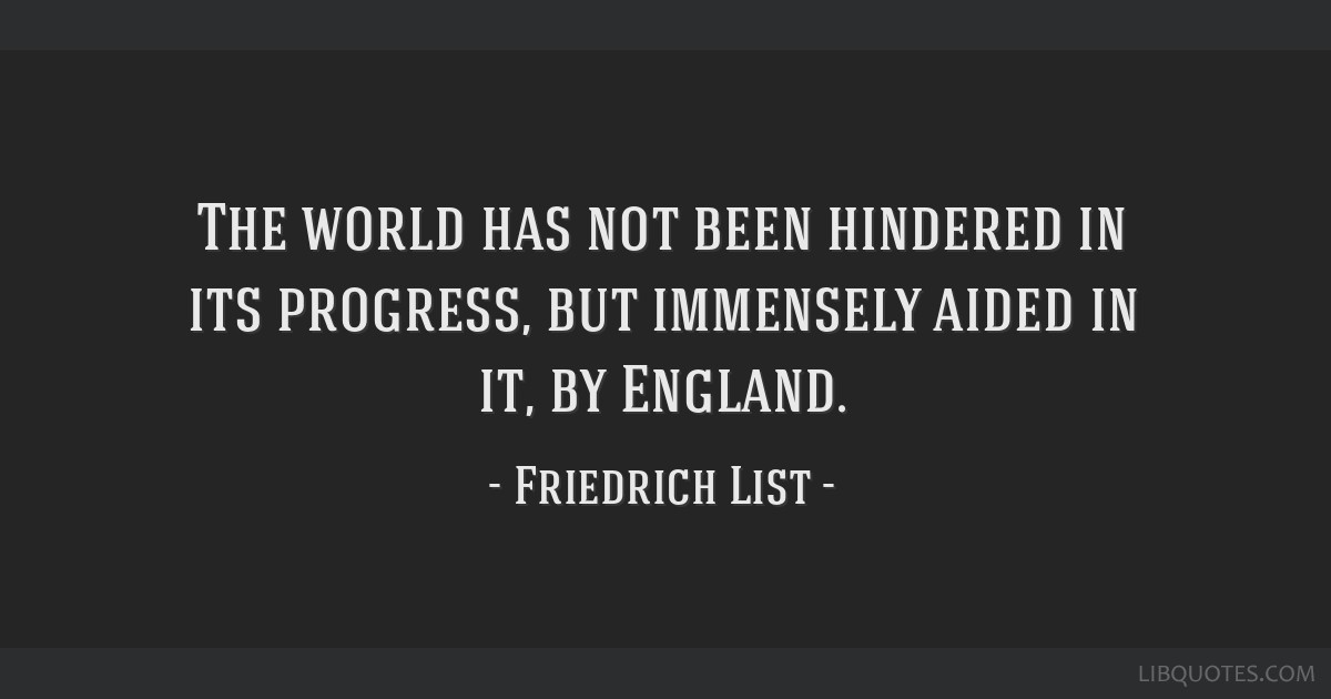 The world has not been hindered in its progress, but immensely aided in it, by England.