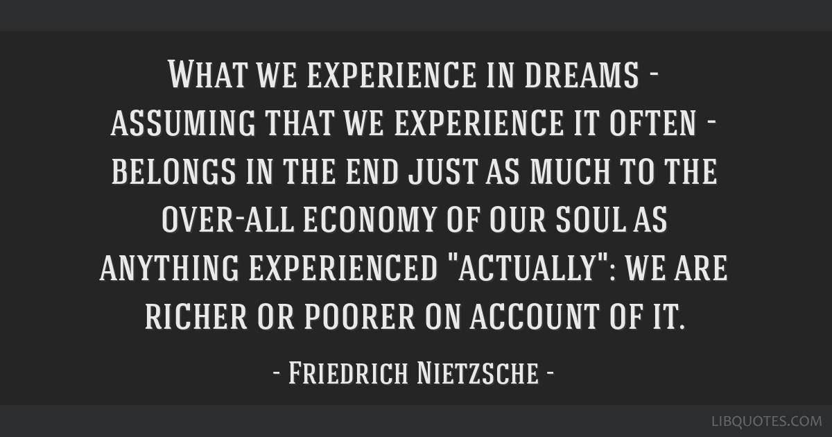 What we experience in dreams - assuming that we experience it often - belongs in the end just as much to the over-all economy of our soul as anything ...