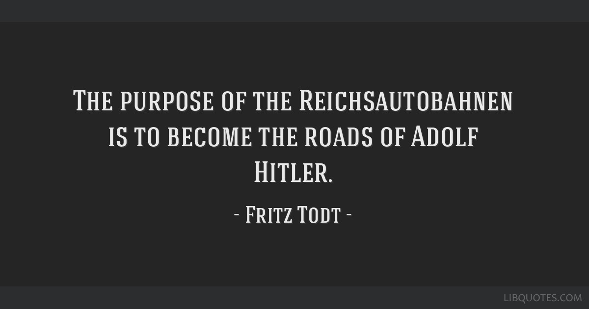 The purpose of the Reichsautobahnen is to become the roads of Adolf Hitler.