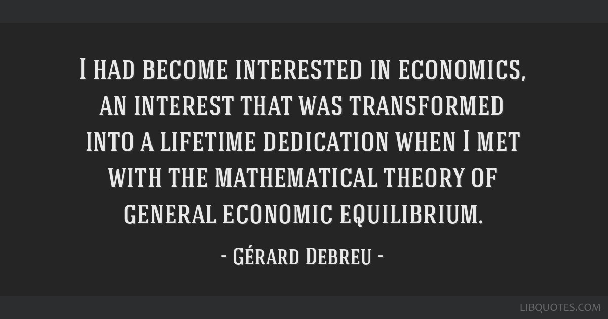 I had become interested in economics, an interest that was transformed into a lifetime dedication when I met with the mathematical theory of general...