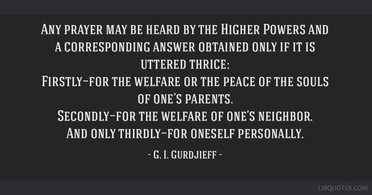 Any prayer may be heard by the Higher Powers and a corresponding answer obtained only if it is uttered thrice: Firstly—for the welfare or the peace ...