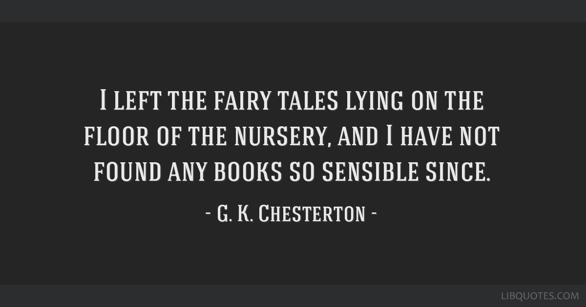 I left the fairy tales lying on the floor of the nursery, and I have not found any books so sensible since.
