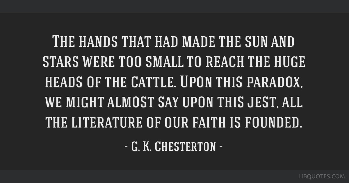 The hands that had made the sun and stars were too small to reach the huge heads of the cattle. Upon this paradox, we might almost say upon this...