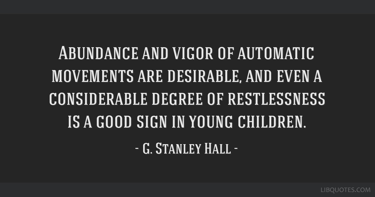Abundance and vigor of automatic movements are desirable, and even a considerable degree of restlessness is a good sign in young children.