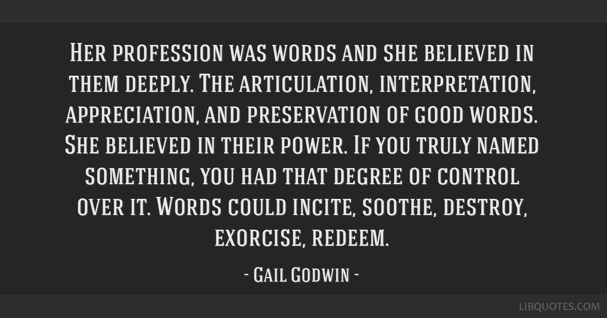Her profession was words and she believed in them deeply. The articulation, interpretation, appreciation, and preservation of good words. She...