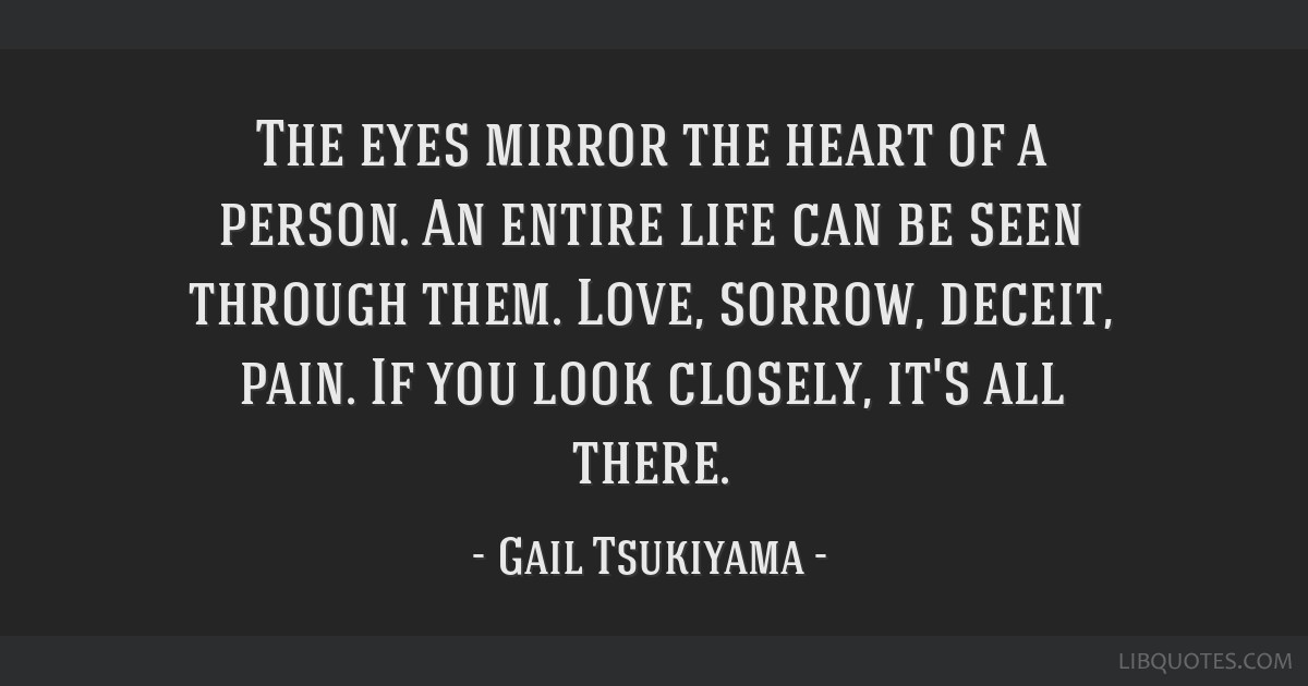 The Eyes Mirror The Heart Of A Person An Entire Life Can Be Seen