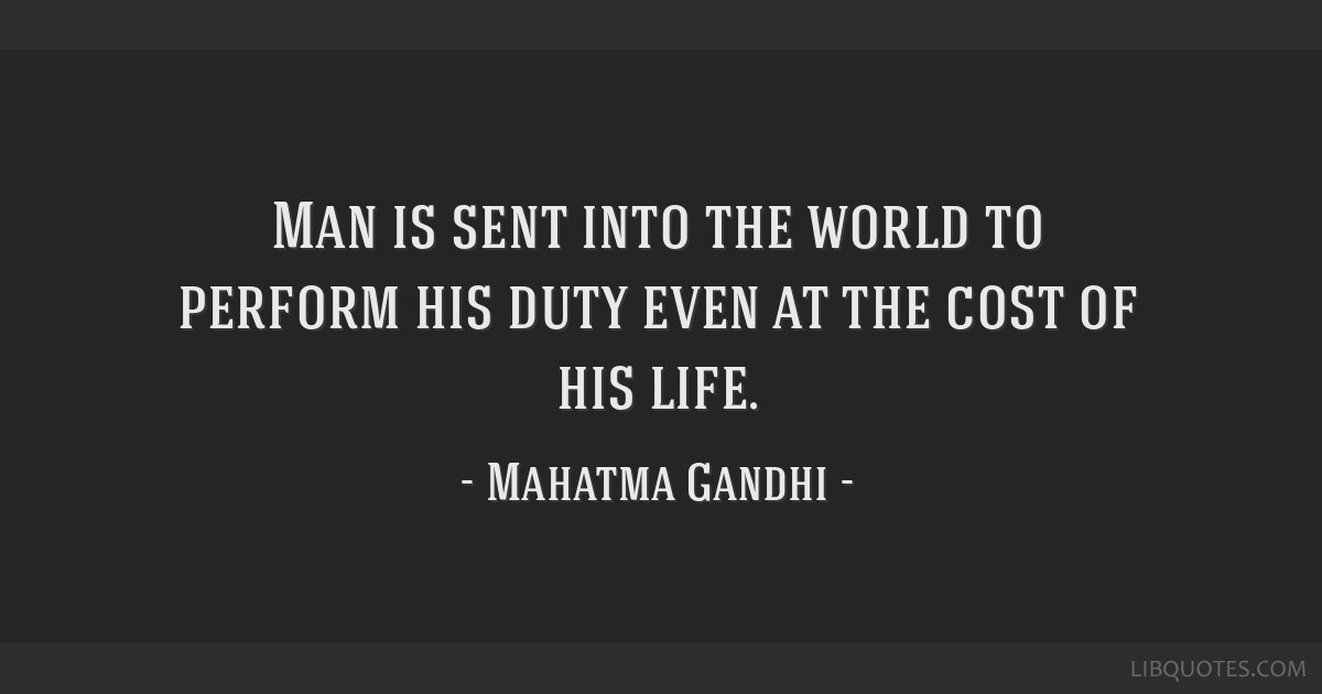 Man is sent into the world to perform his duty even at the cost of his life.