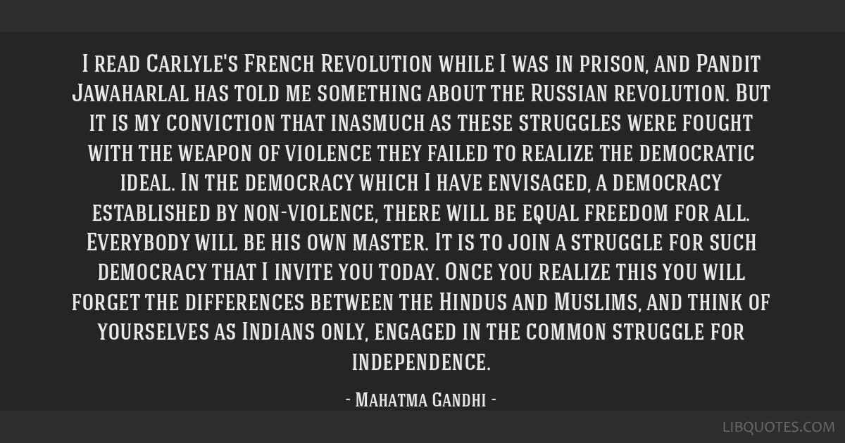 I read Carlyle's French Revolution while I was in prison, and Pandit Jawaharlal has told me something about the Russian revolution. But it is my...