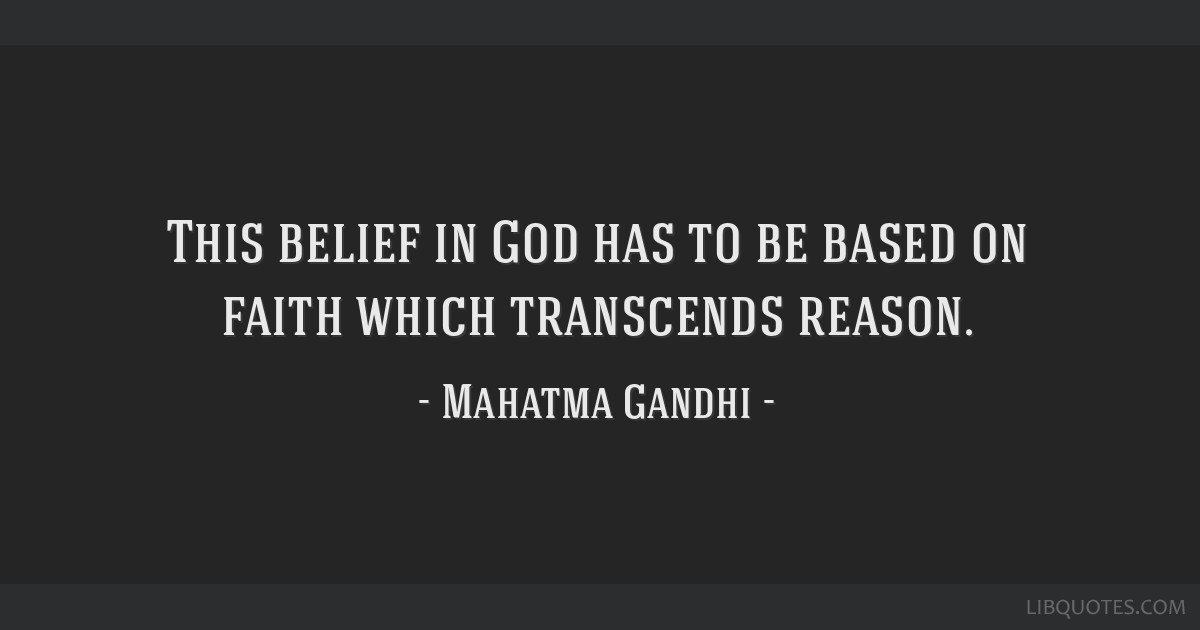 This belief in God has to be based on faith which transcends reason.