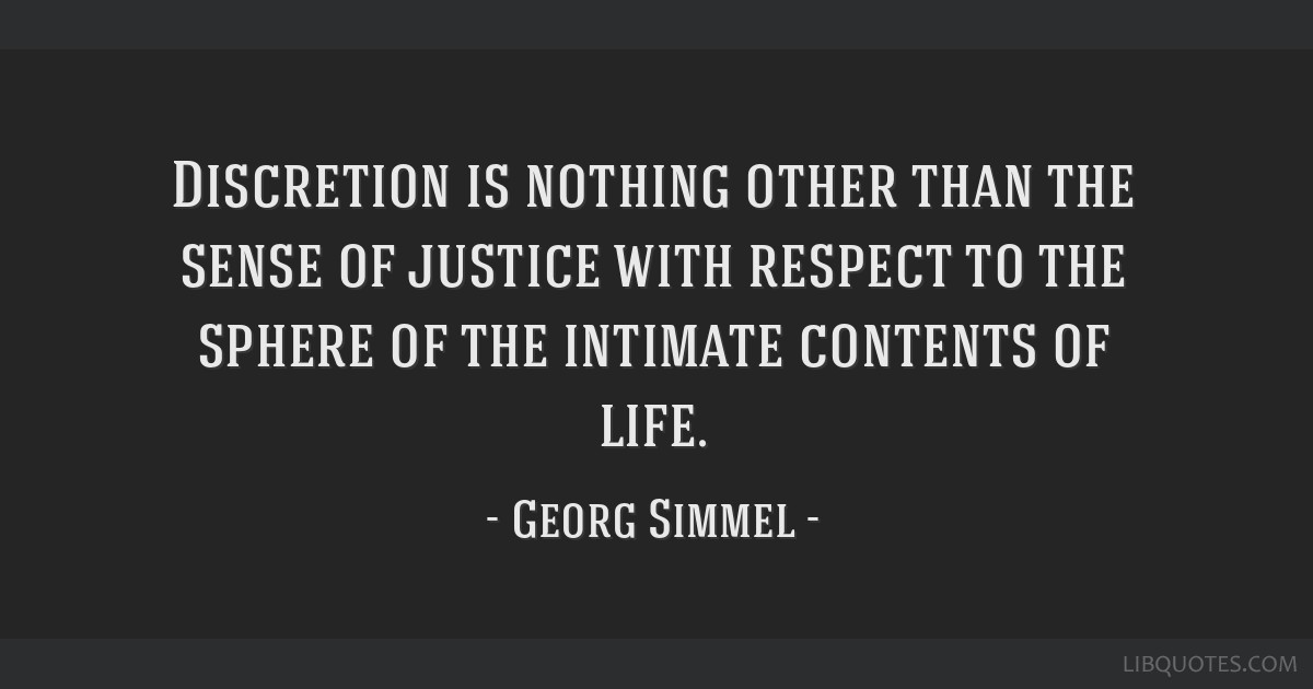 Discretion is nothing other than the sense of justice with respect to the sphere of the intimate contents of life.