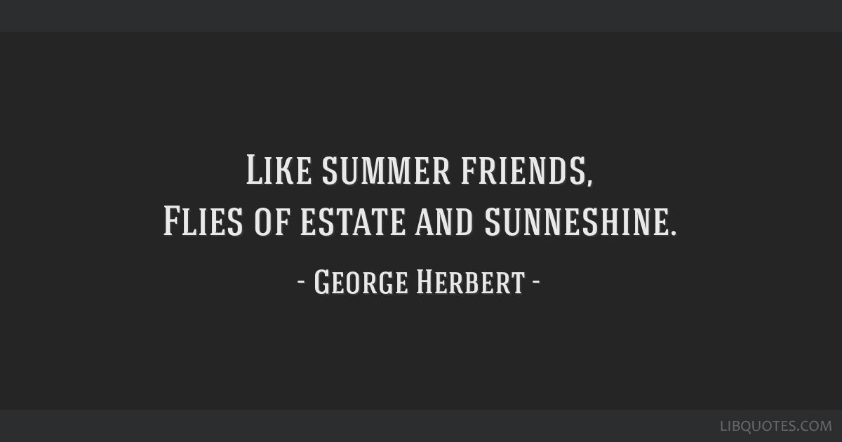 Like summer friends, Flies of estate and sunneshine.