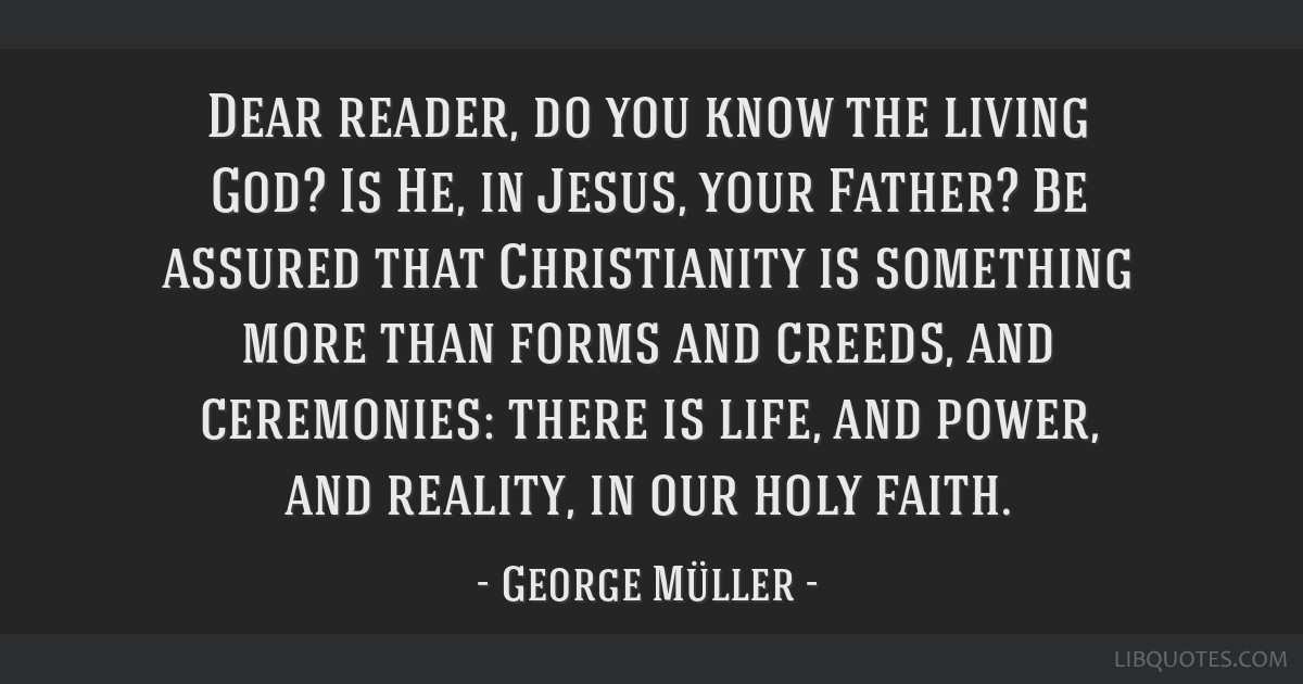 Dear reader, do you know the living God? Is He, in Jesus, your Father? Be assured that Christianity is something more than forms and creeds, and...