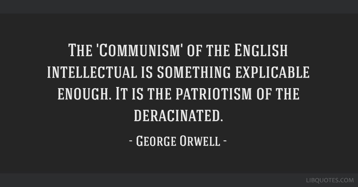 the life and legacy of george orwell essay Issue, we republish co-founder enda o'doherty's essay on george orwell   the essays of english novelist zadie smith, john hume's legacy, and an  as a  man with not much taste for the high life, he reckoned he could.