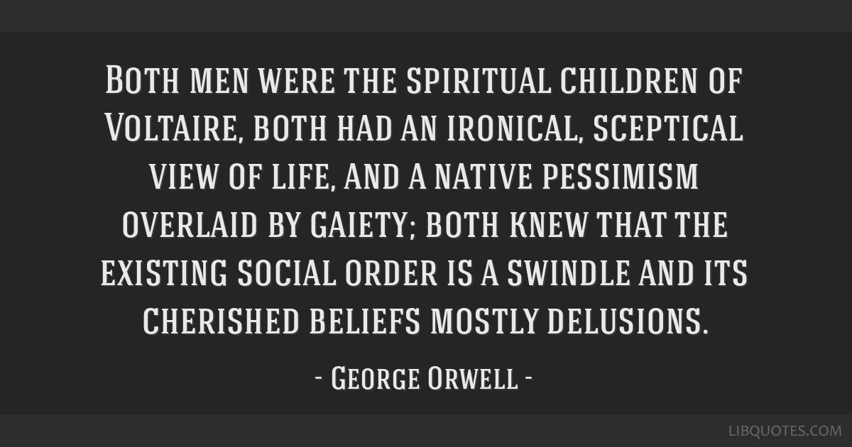 Both men were the spiritual children of Voltaire, both had an ironical, sceptical view of life, and a native pessimism overlaid by gaiety; both knew...