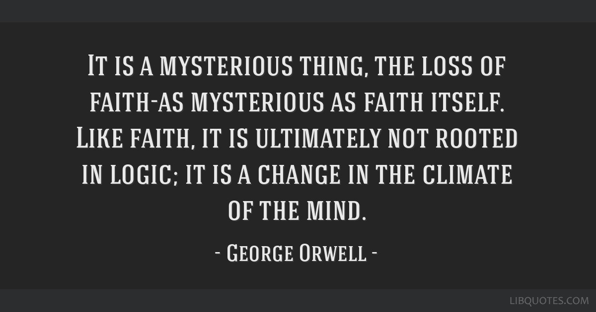 It is a mysterious thing, the loss of faith-as mysterious as faith itself. Like faith, it is ultimately not rooted in logic; it is a change in the...