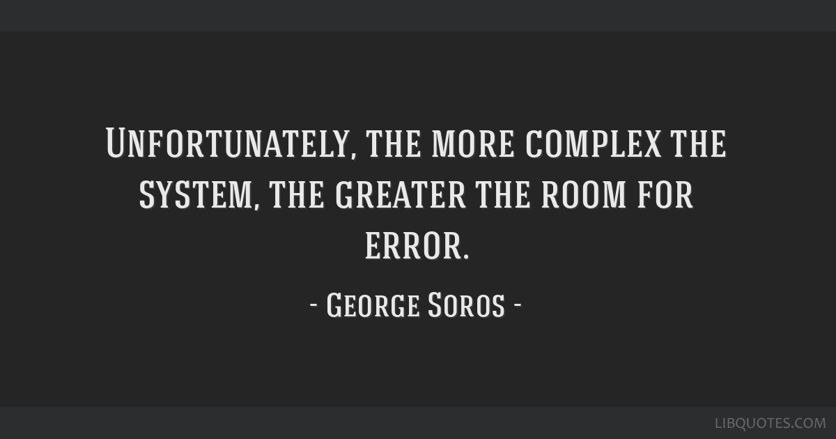 Unfortunately, the more complex the system, the greater the room for error.