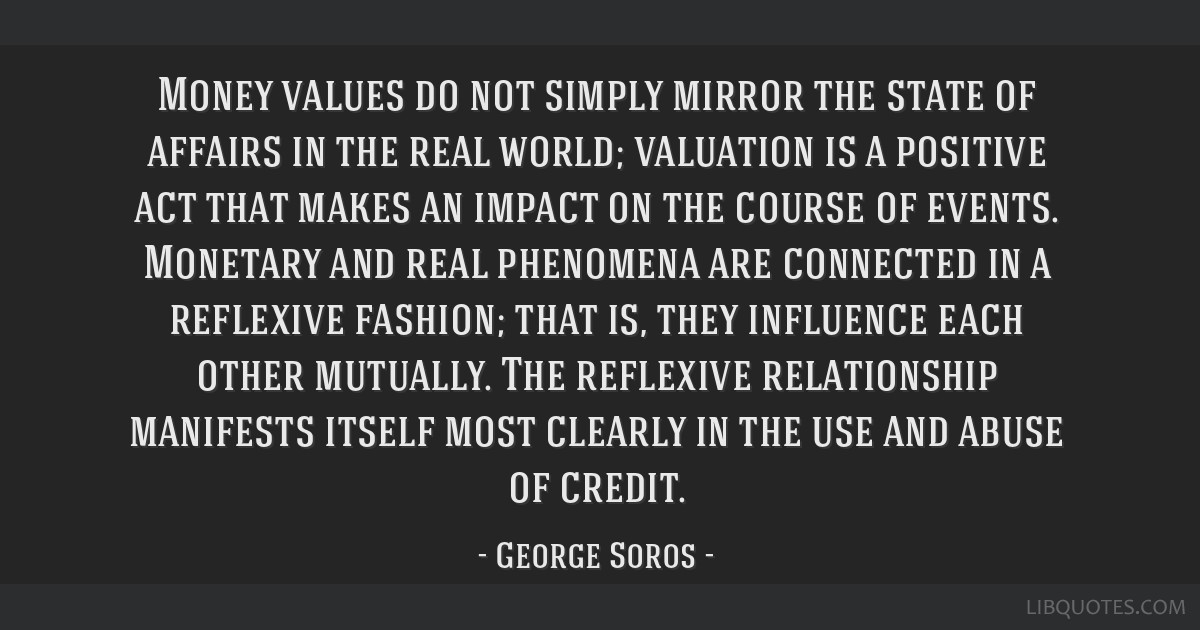 Money values do not simply mirror the state of affairs in the real world; valuation is a positive act that makes an impact on the course of events....