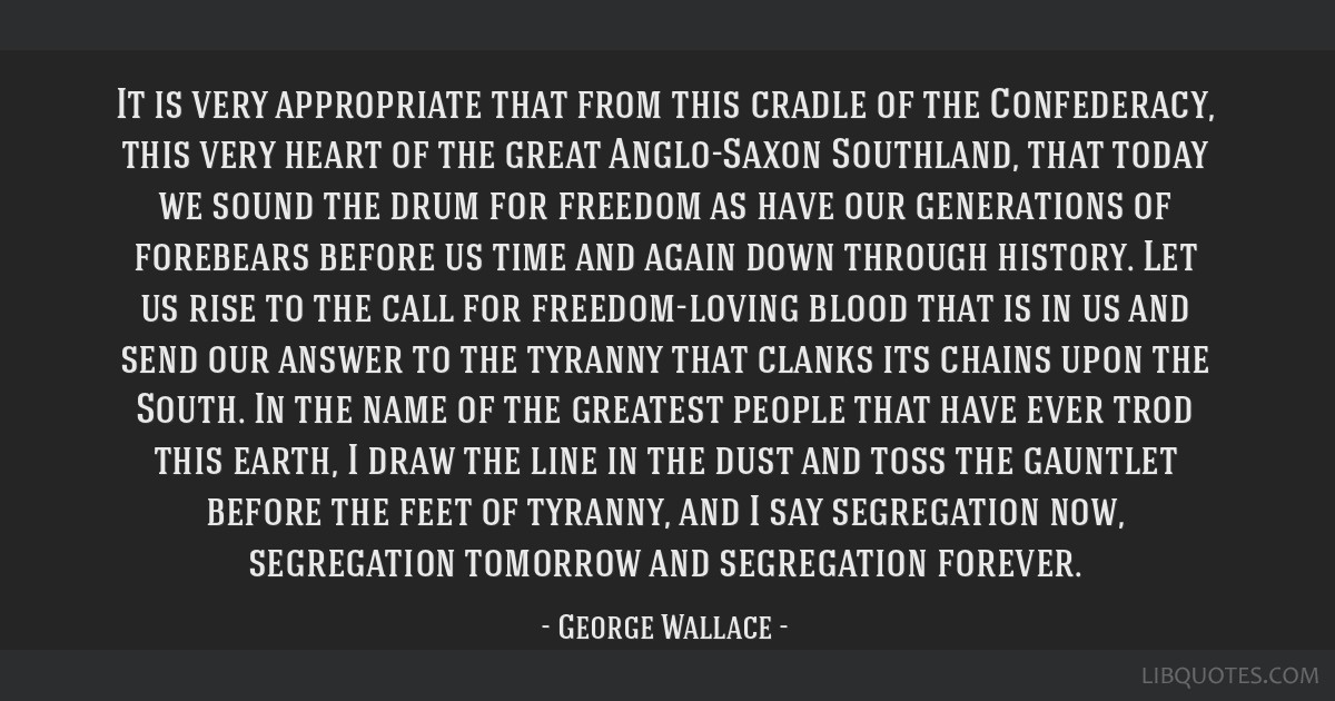 It is very appropriate that from this cradle of the Confederacy, this very heart of the great Anglo-Saxon Southland, that today we sound the drum for ...