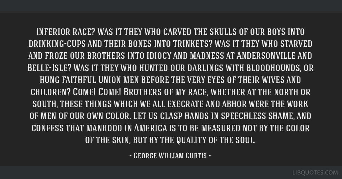 Inferior race? Was it they who carved the skulls of our boys into drinking-cups and their bones into trinkets? Was it they who starved and froze our...