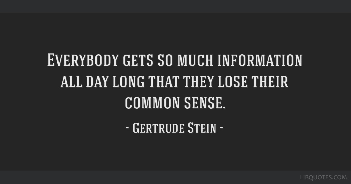 Everybody gets so much information all day long that they lose their common sense.