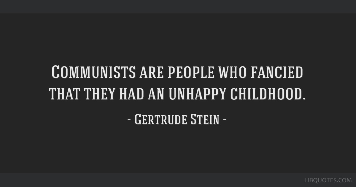 Communists are people who fancied that they had an unhappy childhood.