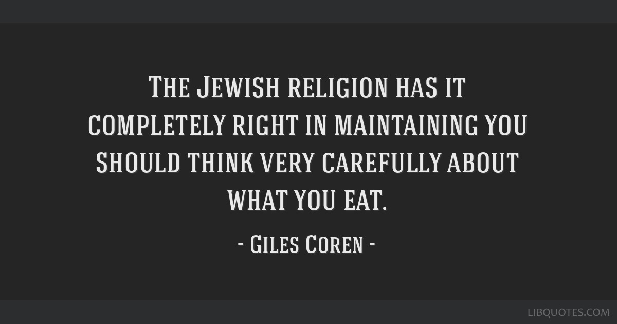 The Jewish religion has it completely right in maintaining you should think very carefully about what you eat.
