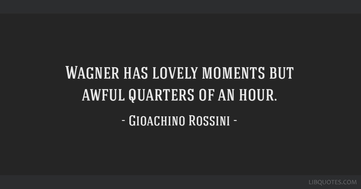 Wagner has lovely moments but awful quarters of an hour.