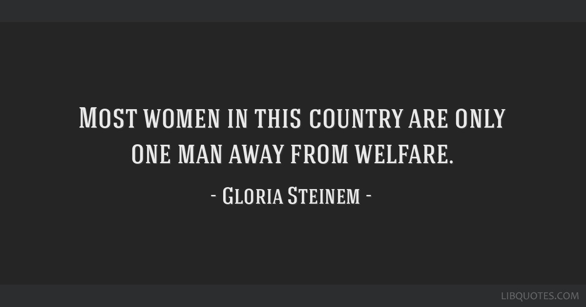 Most women in this country are only one man away from welfare.