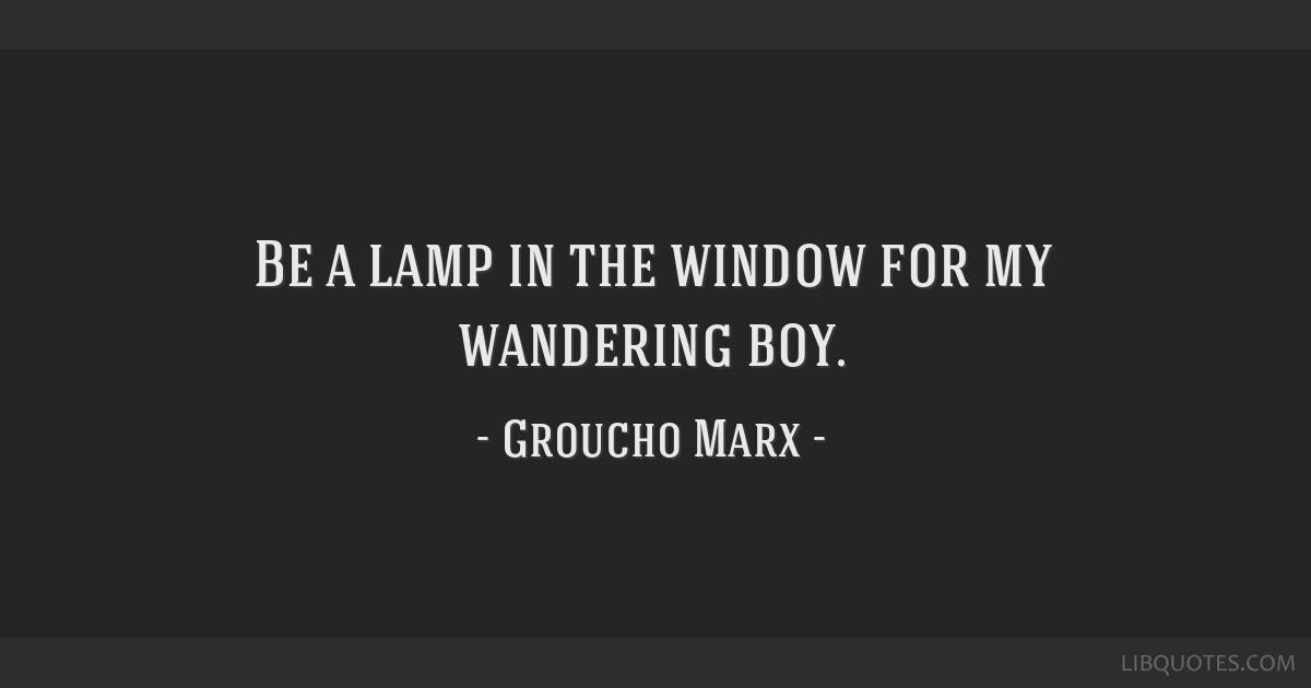 Be a lamp in the window for my wandering boy.