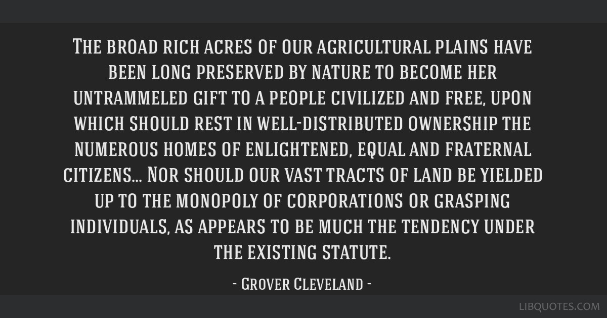 The Broad Rich Acres Of Our Agricultural Plains Have Been