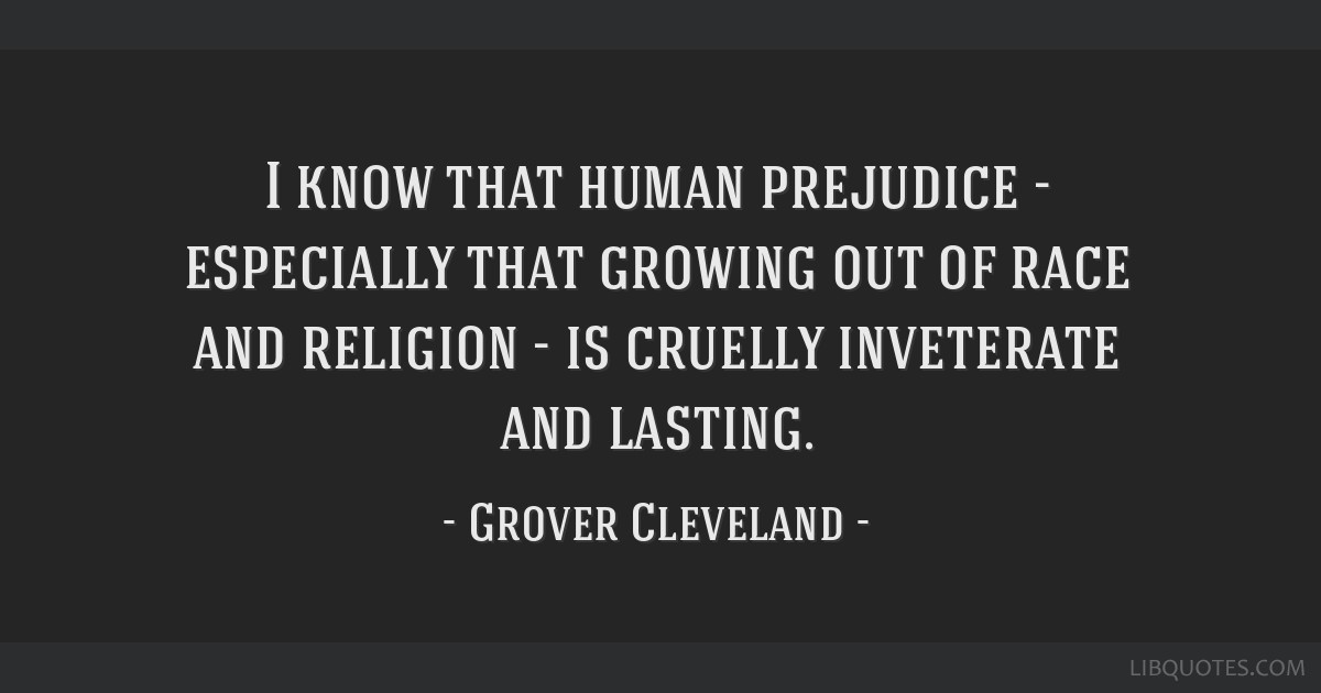 I Know That Human Prejudice Especially That Growing Out Of