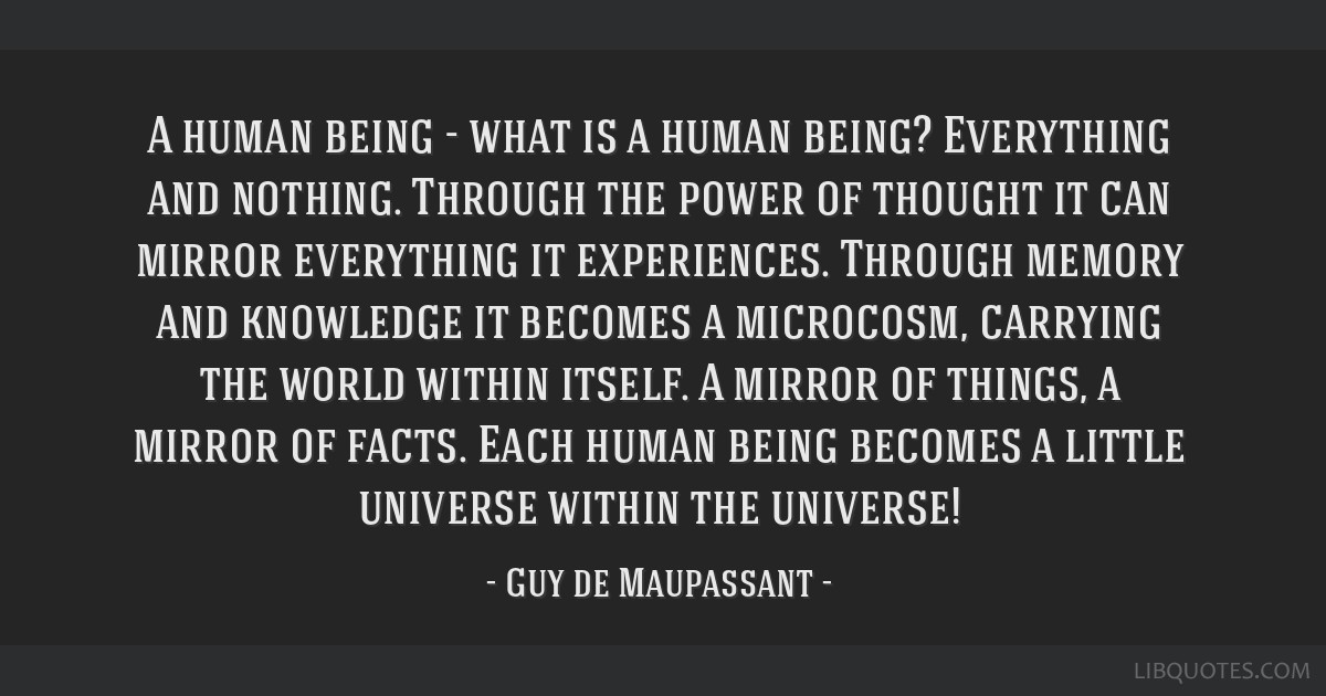 A human being - what is a human being? Everything and nothing. Through the power of thought it can mirror everything it experiences. Through memory...