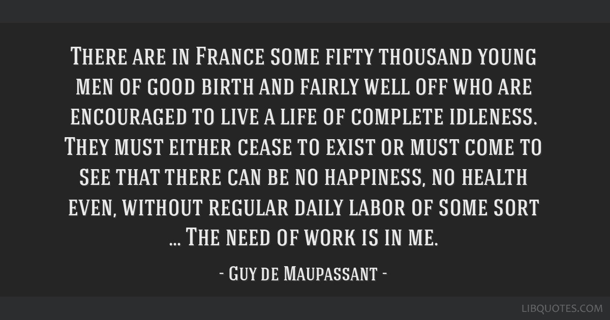 There are in France some fifty thousand young men of good birth and fairly well off who are encouraged to live a life of complete idleness. They must ...