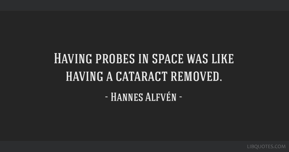 Having probes in space was like having a cataract removed.